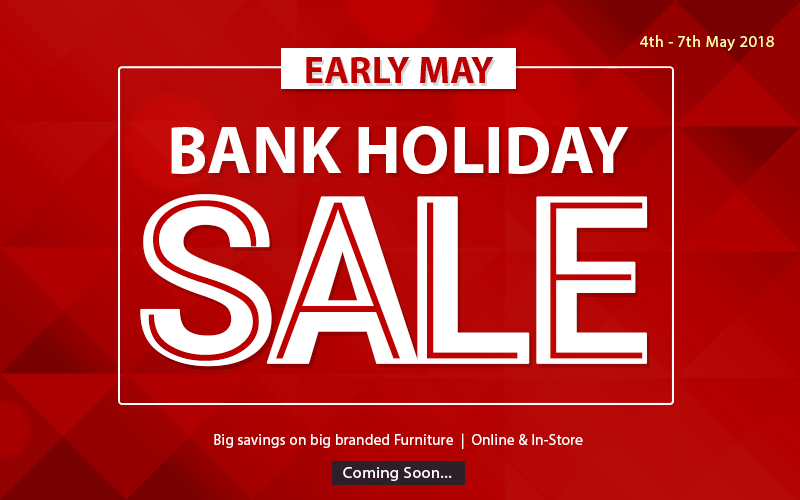 Mega sale !!! Early May Bank Holiday Furniture Sale UP TO 80% + FLAT 10% OFF