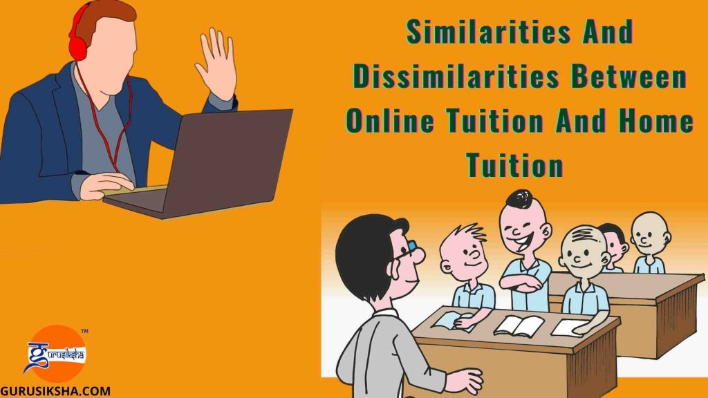 What are the similarities and dissimilarities between online tuition and home tuition classes: home tutor