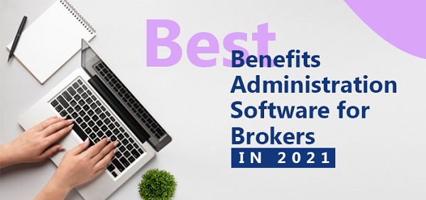 Best Benefits Administration Software for Brokers in 2021